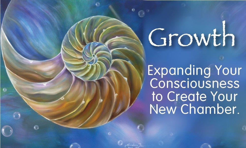GROWTH–Expanding Your Consciousness to Create Your New Chamber