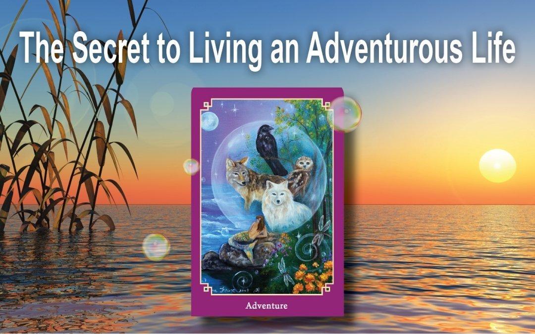 The Secret to Living an Adventurous Life