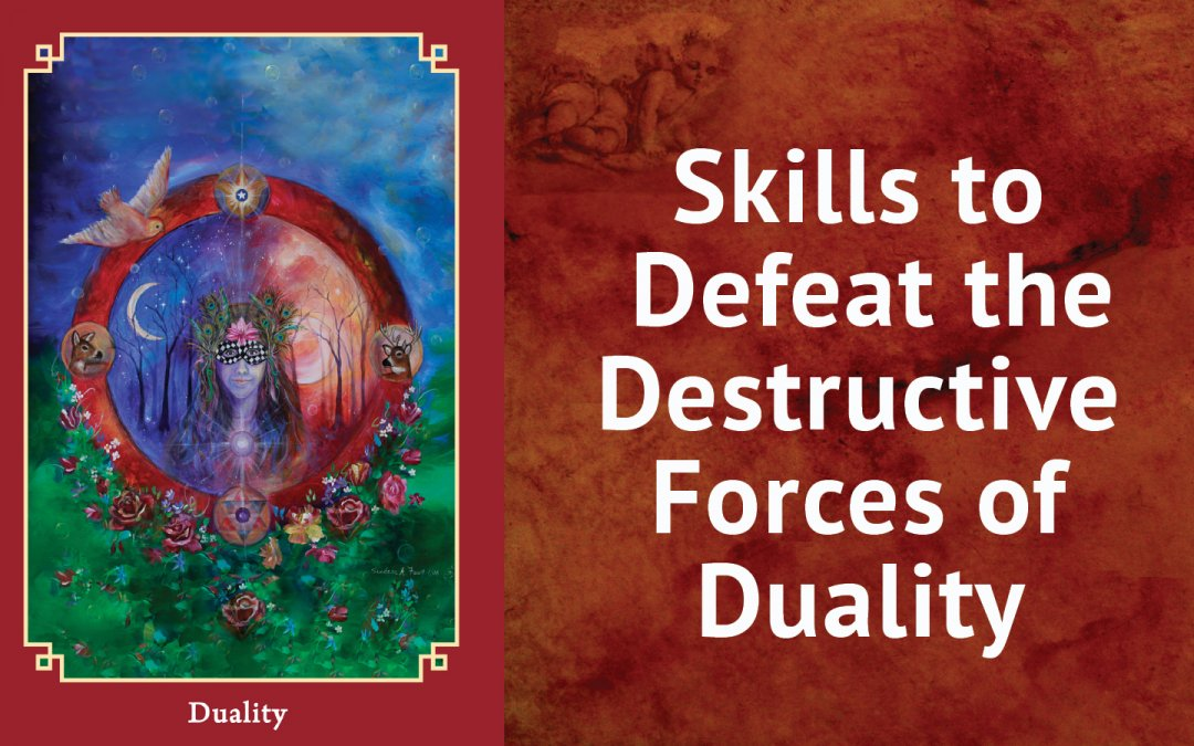 Skills to Defeat the Destructive Forces of Duality